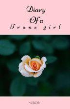 Diary Of A Trans Girl by CrazyJane298
