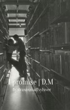 I promise   D.M by draxoxmalfxylxver
