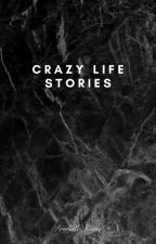 Crazy Life Stories by -Cress-