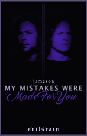 My Mistakes Were Made For You // JAMESON by evilsrain