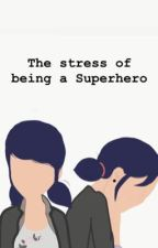The Stress Of Being a Superhero by AnonymousWriter0160