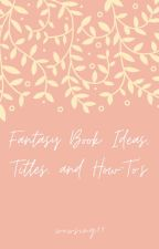 Fantasy Book Ideas, Titles, and How-To's by wowsing09