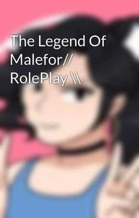 The Legend Of Malefor// RolePlay \\ by Gypsy-Girl-727