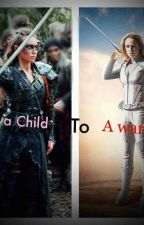 From A Child To A Warrior | Commander Lexa by The1005thharmonyTvdu