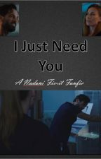 I Just Need You by FullmetalandtheFlame
