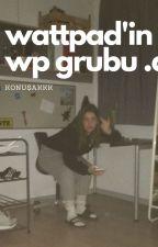 Wattpad'in wp grubu by siktirgitmee