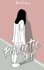 PATHETIC GIRL [ON GOING√] by deliaxr