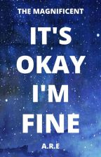 IT'S OKAY I'M FINE by The_Magnificent_
