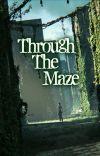 Through The Maze //The Maze Runner// cover