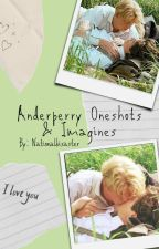 AnderPerry Oneshots & Imagines by nationalbisaster