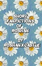 SHORT FANFICTIONS by roshanxcastle