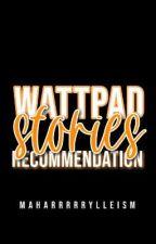 Wattpad Stories Recommendation by maharrrrrylleism