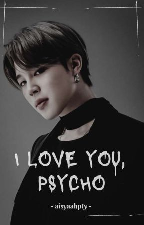 I Love You, Psycho - PJM by aisyaahpty