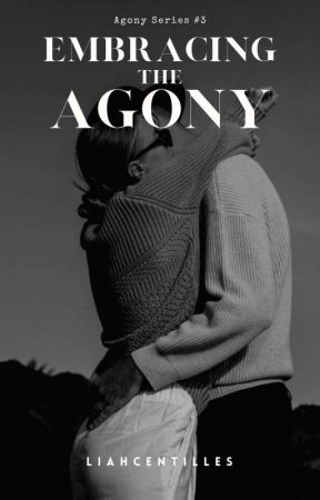 Embracing the Agony (Agony Series #3) by liahcentilles