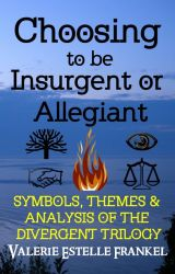 Choosing to be Insurgent or Allegiant :  Analysis of the DIVERGENT TRILOGY by ValerieFrankel