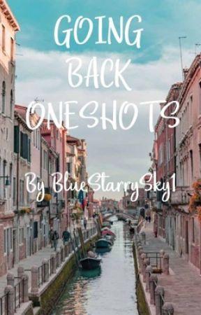 Going back one-shots  by BlueStarrySky1