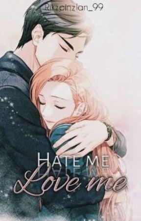 Hate Me, Love Me by Rikzpinzlan_99
