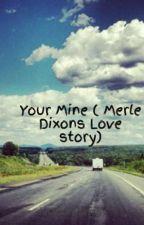 Your Mine ( Merle Dixons Love story) by JacksonDaysey