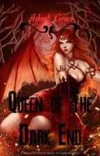 Queen of The Dark End    ✔ by A_Grace050