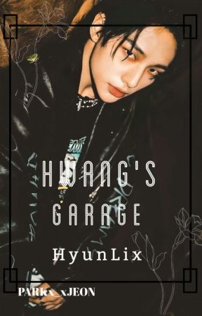 → Hwang's Garage | HyunLix ☘  . by PARKx_xJEON