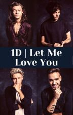 1D | Let Me Love You by BeautifulRain2020