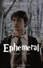 ᴇᴘʜᴇᴍᴇʀᴀʟ | Harry Potter X Reader ∞ by padfootsQuill