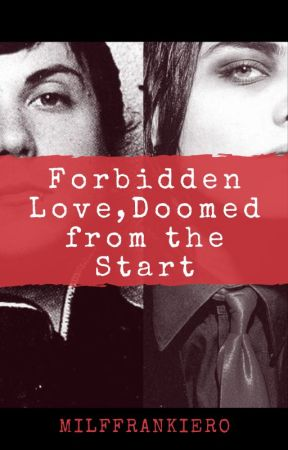 Forbidden Love, Doomed from the Start {Frerard} by MilfFrankIero
