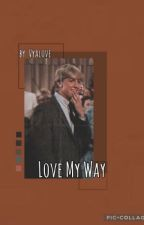 Love My Way-JohnnyxReader by vyalove101