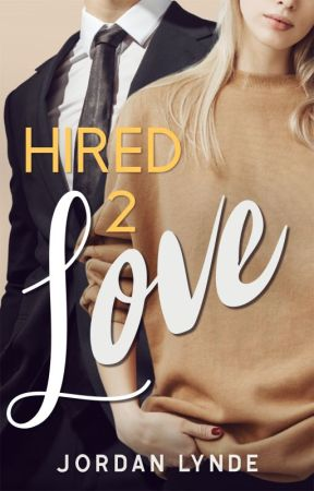 Hired To Love, 2 by JordanLynde