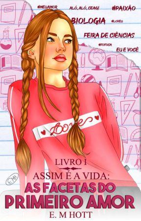 Assim é a vida: As Facetas do Primeiro Amor [Livro I] by EMHott