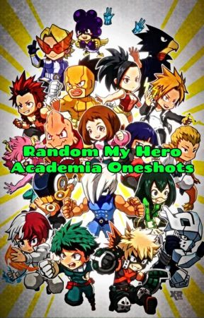 Random My Hero Academia Oneshots by underscore_aj