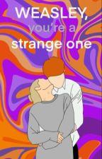 Weasley, You're a Strange One (fred weasley romance) by frederickgweasley