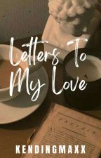 Letters To My Love - On-Going by Kendingmaxx