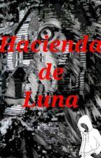 Hacienda de Luna  by itz_MISStory