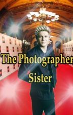 The Photographer's Sister (Niall Horan Fanfiction) by Avax9193