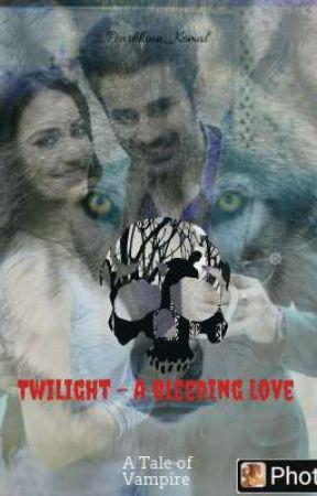 Twilight - A bleeding Love  by Pearbhian_Komal