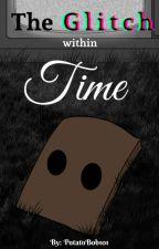 The Glitch within Time《Mono x Reader》 by PotatoBob101
