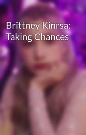 Brittney Kinrsa: Taking Chances by ANarnianJedi