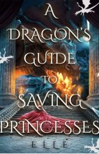 A Dragon's Guide to Saving Princesses by Elle_with_an_L