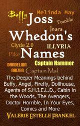 Joss Whedon's Names: Buffy, Firefly, Avengers, ... by ValerieFrankel