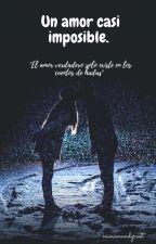 Un Amor Casi Imposible. [#1] - EN CURSO- by minionandgroot