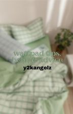 ↳ wattpad tips, help, & advice **COMPLETED** by y2kangelz