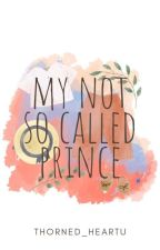 My Not So Called Prince  by thorned_heartu