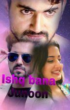 Ishq bana junoon by KajalPanghal4