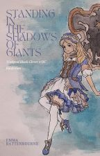 Standing In the Shadows of Giants (OC x Black Clover Fanfiction) by thebattenbourneworld