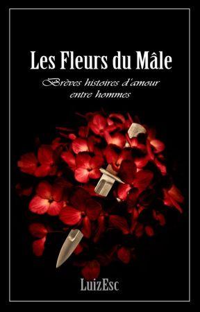 Les Fleurs du Mâle by LuizEsc
