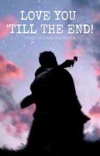 love you 'till the end (the marauders) by reggieblackcantswim