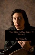Your Mine (Adam Driver X Reader)  by TRexGaming3