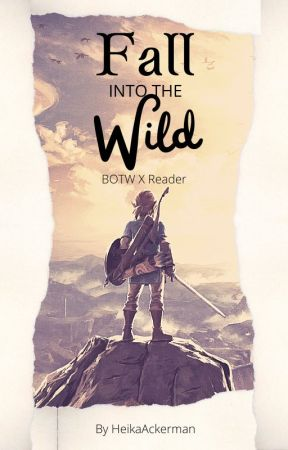 Fall Into The Wild; BOTW Fanfiction by HeikaAckerman