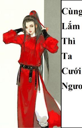 (BHTT) Cùng Lắm Thì Ta Cưới Ngươi - Hoàn by Kenshin_e